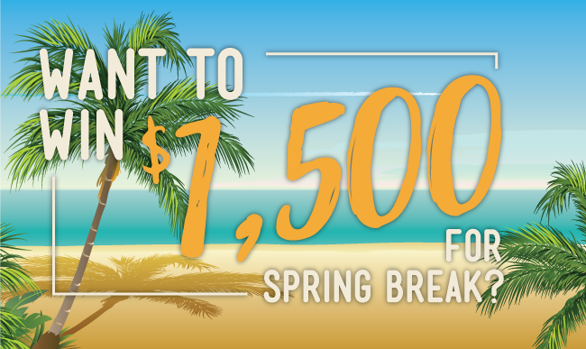 Want to Win $1,500 for Spring Break?